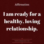 I am ready for a healthy, loving relationship